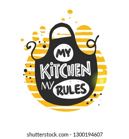 My kitchen my rules. Hand-lettering phrase on the apron. Vector illustration. Can be used for badge, logo, bakery, street festival, farmers market, country fair, shop, kitchen classes, food studio