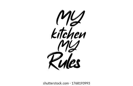 My kitchen, my rules. Modern brush calligraphy. black text on white color brushstroke on dark background