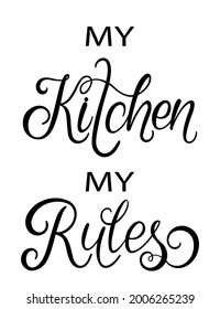 My Kitchen My Rules text. Handwritten calligraphy text for inspirational posters, cards and social media content. phrase isolated.