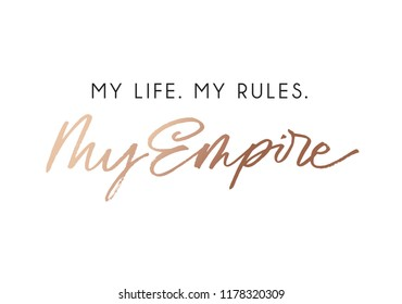 My life my rules my empire fashion t-shirt design with rose gold lettering. Vector illustration