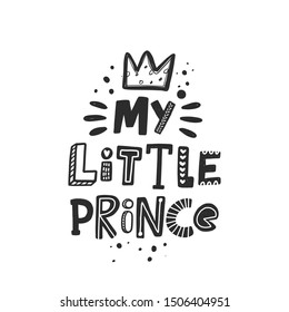 My little prince stylized black ink lettering. Baby grunge style typography with crown and ink drops. Kids print for girl. Hand drawn phrase poster, decoration, banner design element