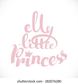 My little princess calligraphic inscription for invitation, greeting cards or  congratulation