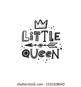 My little queen stylized black ink lettering. Baby grunge style typography with crown and ink drops. Kids print for girl. Hand drawn phrase poster, decoration, banner design element