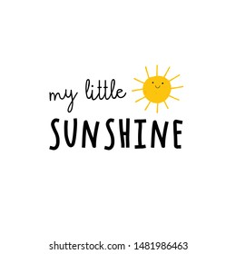 My Little Sunshine - cute vector illustration with typography and Sun character. Cute and funny quote design. Sunshine background.