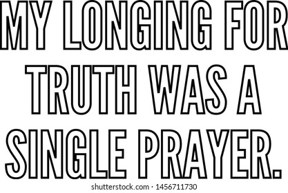 My longing for truth was a single prayer