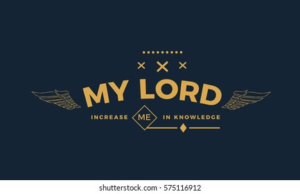 MY LORD, INCREASE ME IN KNOWLEDGE.