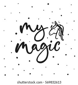 My magic. Cute motivation card with unicorn silhouette, paint splashes. Stylish vintage background with inspirational words. Hand drawn vector illustration.
