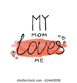 My mom loves me vector calligraphy lettering illustration quote on watercolor background. T-shirt design