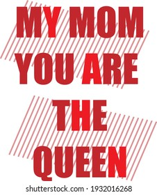 My mom You are The Queen-Mother's day T-shirt Vector.