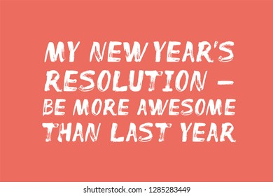 My New Year's Resolution – Be More Awesome Than Last Year – hand painted text on coral background. Lettering for banner, card, t-shirt, stationary, poster, print. Vector illustration, isolated.