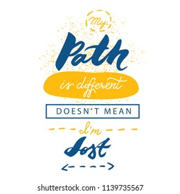 My path is different doesnt mean I'm lost. Vector calligraphy phrase. Colorful motivational lettering
