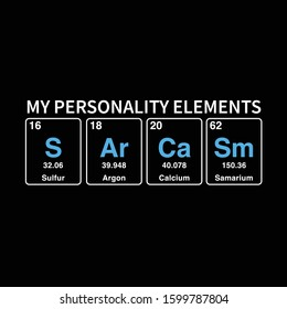 My Personality Elements Sarcasm Periodic Table style typography Black background t-shirt print, Vector Illustration