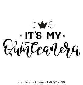 Its my Quinceanera - Spanish lettering its my fifteen years old - Black text isolated on white background. Calligraphy for Latin American girl birthday party