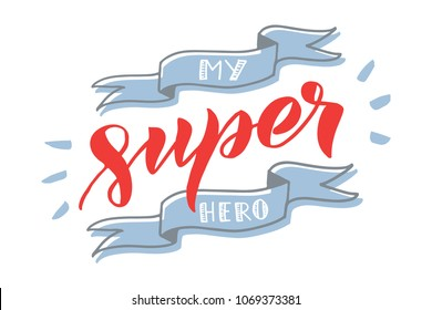 My Super hero lettering calligraphy phrase. For greeting card, poster, print. Isolated on the white background.