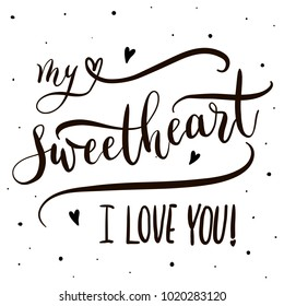My sweetheart I love you - lettering vector. Modern calligraphy illustration.