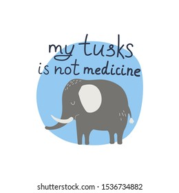 My tusks is not medicine hand drawn lettering. Killing animals concept for poster, card or print. Poaching