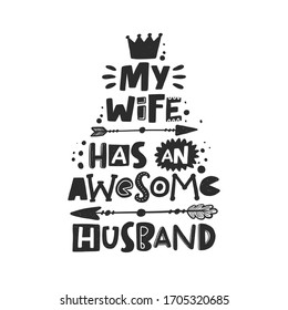 My wife has an awesome husband. Hand drawn illustration with funny lovely wedding typography. Black ink design with stylized lettering. Romantic phrase poster, postcard design element
