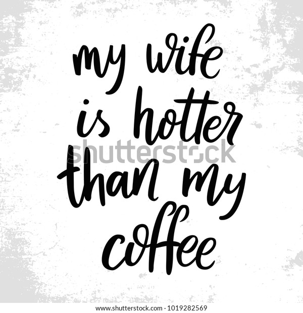 My Wife Hotter Than My Coffee Stock Vector Royalty Free 1019282569