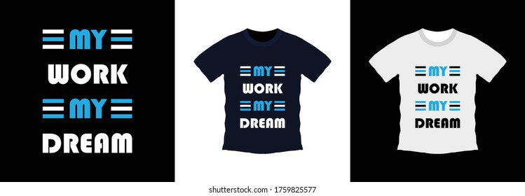 My work my dream typography t-shirt design. print ready, vector illustration. Global swatches