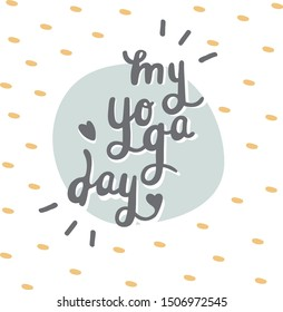 my yoga day card. Hand lettering with Illustration on white, card or postcard. Cards and sticker label for different occasions everyday.
