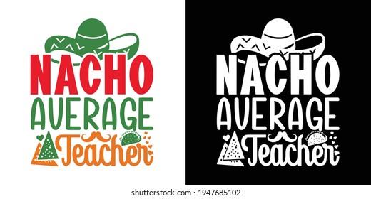 Nacho Average Teacher Printable Vector Illustration