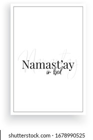Namast'ay in bed, vector. Scandinavian minimalist art design. Wording design, lettering. Wall art, artwork, poster design
