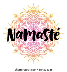 Namaste vector lettering illustration. Hand drawn phrase. Handwritten modern brush calligraphy for invitation and greeting card, t-shirt, prints and posters. Mehndi ornament, henna pattern background