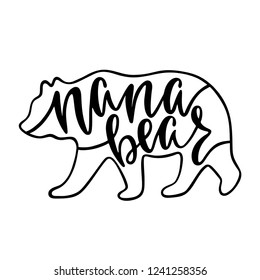 Nana bear. Inspirational quote with bear silhouette. Hand writing calligraphy phrase. Vector illustration isolated for print and poster. Typography design.