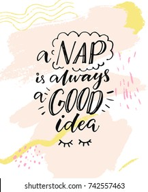 A nap is always a good idea. Funny inspiration quote about sleepy mood. Morning poster with handmade lettering