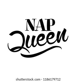Nap Queen - Hand drawn typography poster. Conceptual handwritten text. Hand letter script word art design. Good for scrap booking, posters, greeting cards, textiles, gifts, other sets.