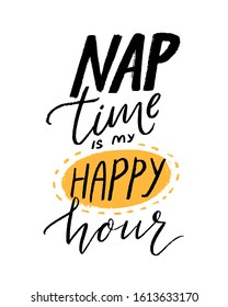 Nap time is my happy hour. Funny quote for shirt print. Hand lettering design, black handwritten text isolated on white background