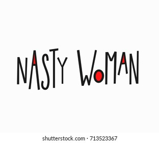 Nasty woman t-shirt quote feminist lettering. Calligraphy inspiration graphic design typography element. Hand written card. Simple vector sign. Protest against patriarchy sexism misogyny female