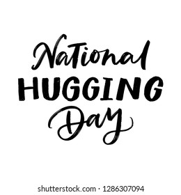 NATIONAL HUGGING DAY. MODERN BRUSH CALLIGRAPHY. ISOLATED ON WHITE BACKGROUND. VECTOR HAND LETTERING