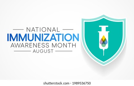 National immunization or immunisation awareness month is observed every year in August, it is the process by which an individual's immune system becomes fortified against an agent. Vector illustration