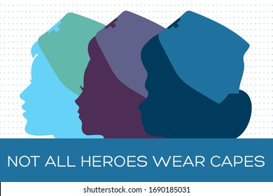 National Nurses Week begins each year on May 6th and ends on May 12th. Silhouettes of three nurses with the inscription Not all heroes wear capes. Poster, card, banner, background design. Vector EPS10
