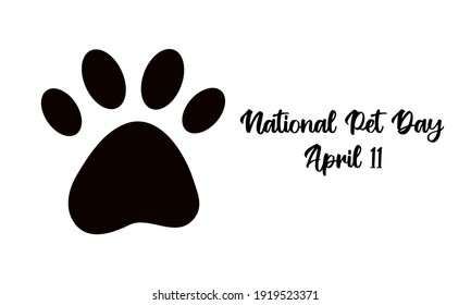 National Pet Day on April 11 - text calligraphic lettering. Dog or cat pet paw flat icon silhouette. Isolated vector illustration on white background. Black and white print greeting card or web banner