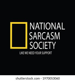 NATIONAL SARCASM SOCIETY FOR SARCASTIC PEOPLE WHO UNDERSTAND SARCASM AS WELL