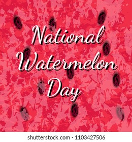 National Watermelon Day. 3 August. Concept of a national holiday. Texture of the watermelon with seed. Event name