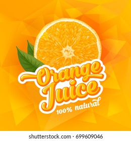 Natural orange juice label design template. Slice of ripe fresh fruit with text. Vector illustration.