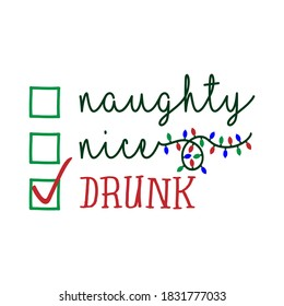 Naughty, nice, drunk - Funny calligraphy phrase for Christmas. Hand drawn lettering for Xmas greetings cards, invitations. Good for t-shirt, mug, gift, printing press. Holiday quotes.