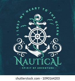 "Nautical typography emblem with anchor, steering wheel, sea waves and inspirational quote ""I lost my heart to the ocean"". Elegant vintage banner with grunge background. Vector illustration."