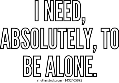 I need absolutely to be alone outlined text art