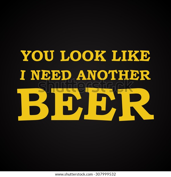 I need another beer - funny inscription template