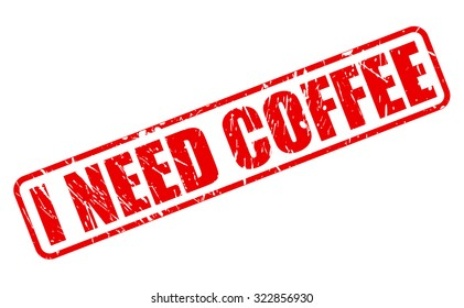 I NEED COFFEE red stamp text on white