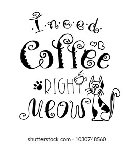 I need coffee right meow,funny cute background or poster,hand drawn vector illustration