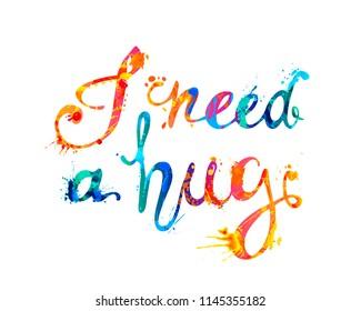 I NEED HUG. Hand written vector doodle font inscription of splash paint letters