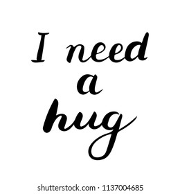 I need a hug text. Brush calligraphy. Vector isolated illustration