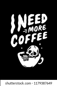 I NEED MORE COFFEE SKELETON IN CUP BLACK BACKGROUND
