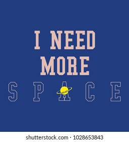 I need more space with planet galaxy spaceship Fashion Slogan for T-shirt and apparels graphic vector Print.