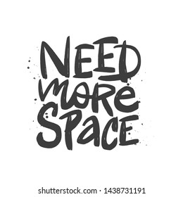 Need more space vector black brush letteringisolated on white background. Hand drawn typography print for card, poster, textile, t-shirt, mug.